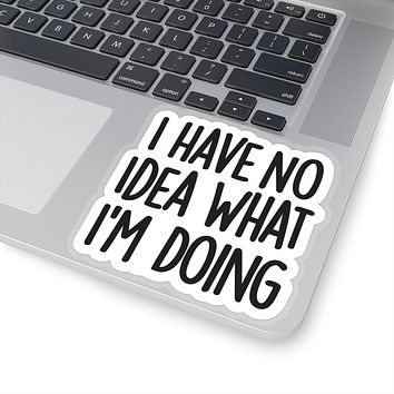 I Have No Idea What I'm Doing Vinyl Sticker, Best Friend Gift, Funny Stickers, Decal, Laptop Decal, Stickers Macbook, Laptop Stickers