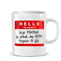 Hello My Name is Inigo Montoya You Drank My Coffee Prepare To Die design for Coffee Mug,Funny Coffee Cup, Quote Mug, Funny Mug - VEROATTACK
