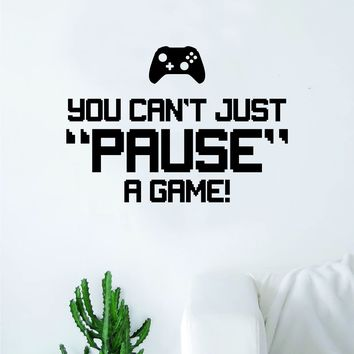 You Can't Just Pause a Game Wall Decal Quote Home Room Decor Decoration Art Vinyl Sticker Funny Gamer Gaming Nerd Geek Teen Video Kids