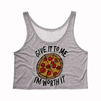 Give it to Me I'm Worth it (Pizza) Tank Top Crop