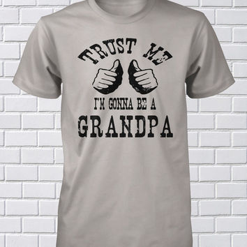 Daddy Shirt Trust Me Grandpa Promotion Tee New Grandad Grandfather Tshirt Mens Guys S M L XL 2XL 3XL 4XL