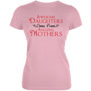 Mothers Day - Awesome Daughters Amazing Pink Juniors Soft T-Shir 12ff5e2977