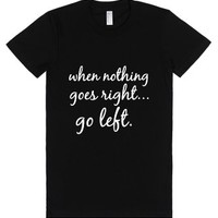 when nothing goes right... go left-Female Black T-Shirt