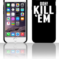 Ooh Kill 'Em 5 5s 6 6plus phone cases