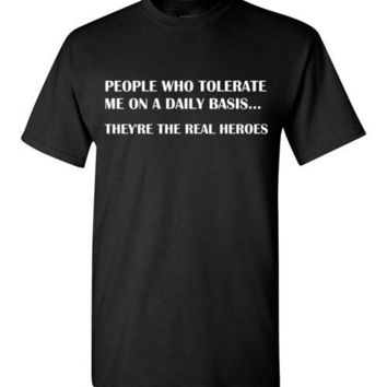 People Who Tolerate Me on a Daily Basis They're the Real Heroes