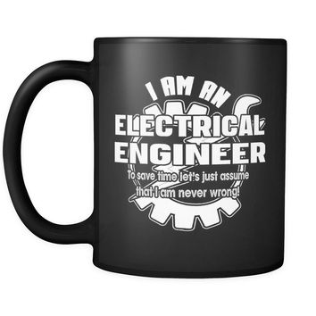 Electrical Engineer Mug Lets Assume That I Am Never Wrong 11oz Black Coffee Mugs