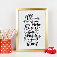 WALT DISNEY QUOTE, All Our Dreams Can Come True If We Have Courage To Pursue Them,Walt Disney World,Children Quote,Kids Gift,Baby,Quote Art