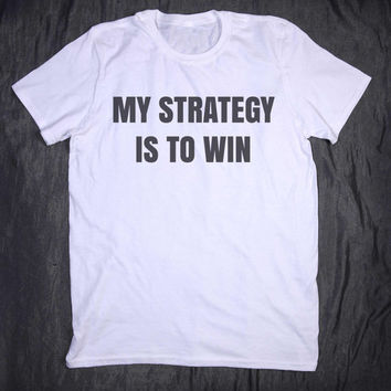 My Strategy Is To Win Slogan Funny Work Out Running Fitness Sports Tee T-shirt