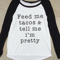 Feed Me Tacos and Tell Me I'm Pretty Baseball Top