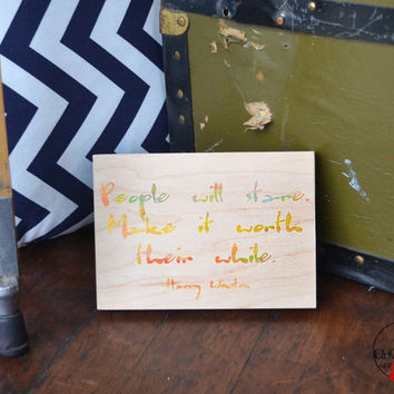 """Watercolor print quote """"people will stare, make it worth their while"""" Harry Winston quote on maple wood block, christmas, birthday, annive"""