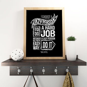 i choose a lazy person to do a hard job - Bill Gates  / Printable Motivational Inspirational Typography Chalkboard Poster Style