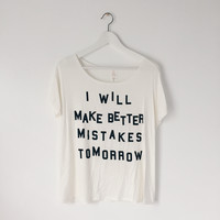 I Will Make Better Mistakes Tomorrow Tee (White)