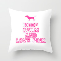 Keep Calm and Love PINK Throw Pillow by Ian Layne