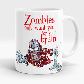 Zombie mug, Zombies only want you for your brain, Funny Crazy coffee mug, Gag gift