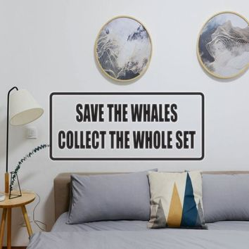 Save the whales colelct the whole set Vinyl Wall Decal - Removable