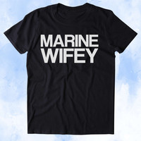 Marine Wifey Shirt Marine Wife Military Family Troops Tumblr T-shirt