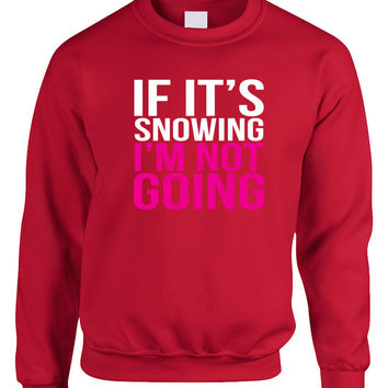 If its snowing Im not Going Women's Sweatshirt