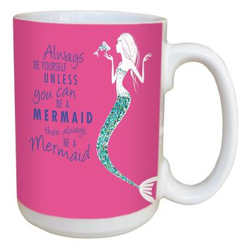 Be A Mermaid Mug - Large 15 oz Ceramic Coffee Mug