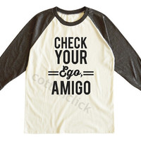 Check your Ego Amigo Shirt Funny Slogan Hippie Streetwear Shirt Tumblr Shirt Unisex Tee Men Tee Women Tee Raglan Tee Shirt Baseball Tee