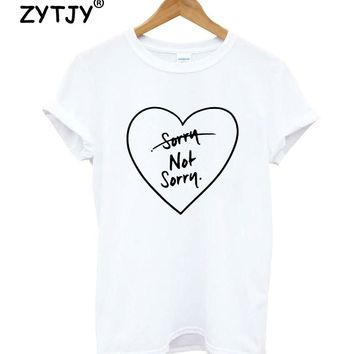 sorry not sorry heart Letters Women Tshirt Cotton Funny t Shirt For Lady Girl Top Tee Hipster Tumblr Drop Ship HH-441