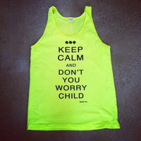 Swedish House Mafia Shirts - Keep Calm and Dont You Worry Child - Mens Neon Tanks and Tees - Bad Kids Clothing | Bad Kids Clothing