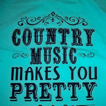Southern Chics Funny Country Music Makes Me Pretty Comfort Colors Girlie Bright T Shirt