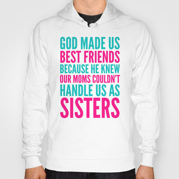 GOD MADE US BEST FRIENDS BECAUSE (TEAL) Hoody by CreativeAngel