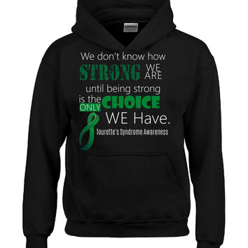 We Don t Know How Strong We Are Tourette s Syndrome Awareness Green - Hoodie