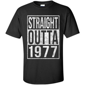 Straight Outta 1977 Funny 40th Birthday T-Shirt