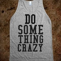 DO SOMETHING CRAZY