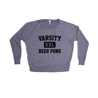 Varsity Beer Pong College University Frat Alcohol Drunk Drinking Partying Parties Party Wasted Fun Liquor SGAL6 Women's Raglan Longsleeve Shirt