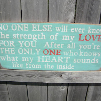No One Else will ever know the strength of my Love for you. Rustic Aged Weathered Handpainted Sign, Nursery Baby Room