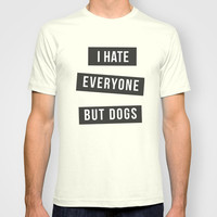 Quotes T Shirt - Sassy, Cool Quote - Dog T Shirt - I Hate Everyone but Dogs - For Dog, Puppy Lover - IGO-071-Perfcase