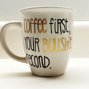 Coffee First Your Bullshit Second Funny 14 oz mug