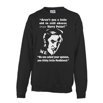 Harry Potter- Arent you a little old to still obsess over harry potter ? -Unisex Sweatshirt - SSID2016