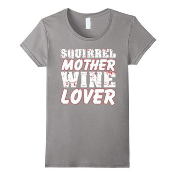 Squirrel Mother Wine Lover T-Shirt