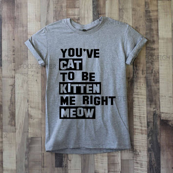 Are You Kitten Me Right Meow Shirt T Shirt Top Tee Unisex  – Size S M L XL XXL