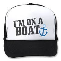 I'm on a Boat Hat from Zazzle.com