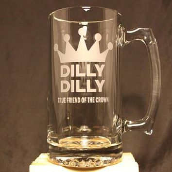 Dilly Dilly True Friend of the Crown Sand Etched Glass Beer Stein