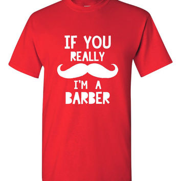 If You Really MUSTACHE I'm A BARBER Great Barber Shop Graphic T Shirt Makes Gift Idea Must Have Mustache gift for dad or moms