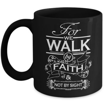 Coffee Mug For We Walk by Faith & Not By Sight