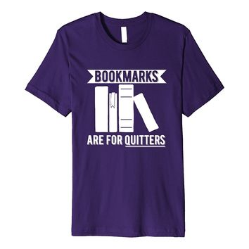Bookmarks Are For Quitters Funny Reading Book T-Shirt