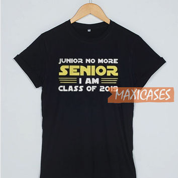 Junior No More Senior I Am T Shirt Women Men And Youth Size S to 3XL