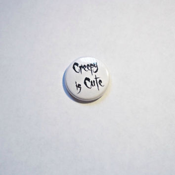 Creepy Is Cute Button