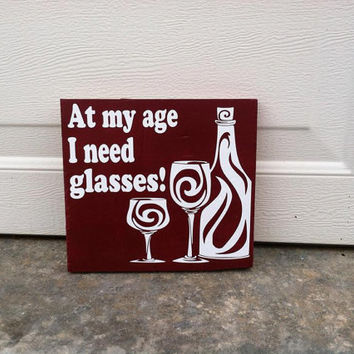 At My Age I Need Glasses 6x6 Wood Sign