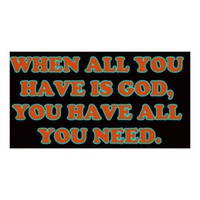 When God Is All You Have, You Have All You Need. Poster