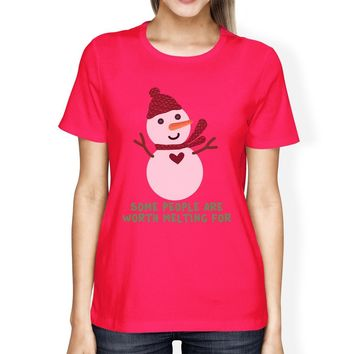 Some People Are Worth Melting For Snowman Womens Hot Pink Shirt