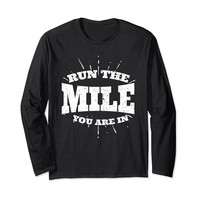 Run The Mile You Are In Running Long Sleeve T-Shirt