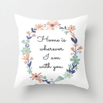 Home Is Wherever I Am With You - Floral Print Throw Pillow by EverMore