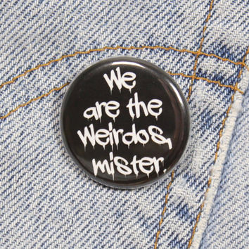 We Are The Weirdos Mister 1.25 Inch Pin Back Button Badge